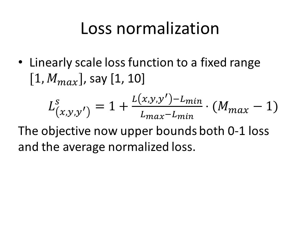 Loss normalization Linearly scale loss function to a fixed range [1, 𝑀 𝑚𝑎𝑥 ], say [1, 10]